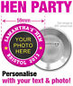 PERSONALISED CUSTOM HEN NIGHT / PARTY BADGES - YOUR TEXT AND PHOTO! -- SIZE 59mm