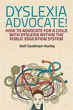 Dyslexia Advocate!: How to Advocate for a Child with Dyslexia Within the...