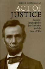 Act of Justice: Lincoln's Emancipation Proclamation and the Law of War, Burrus M