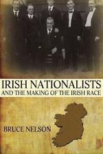 Irish Nationalists and the Making of the Irish Race by Bruce Nelson (2013,...