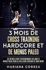 3 MOIS de CROSS TRAINING HARDCORE et de MENUS PALEO : Les 90 MEILLEURS...