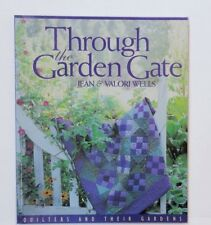 THROUGH THE GARDEN GATE Jean & Valori Wells * Quilters and Their Gardens Book