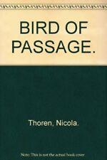BIRD OF PASSAGE. By Nicola. Thoren