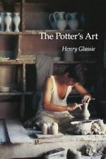 The Potter's Art: By Glassie, Henry H, Glassie, Henry