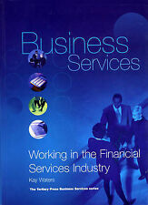 Business Services: Working in the Financial Services Industry by Kay Waters.