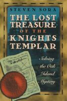 Lost Treasure of the Knights Templar : Solving the Oak Island Mystery, Paperb...