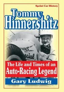 Tommy Hinnershitz, the Life and Times of an Auto-Racing Legend by Gary Ludwig...