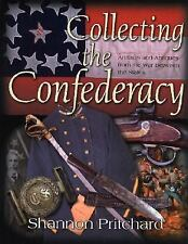 Collecting the Confederacy: Artifacts and Antiques from the War - Limited SIGNED
