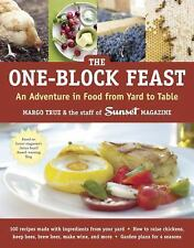 The One-Block Feast: An Adventure in Food from Yard to Table by Staff of Sunset