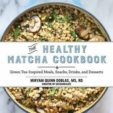 The Healthy Matcha Cookbook: Green TeaInspired Meals, Snacks, Drinks, and Desser