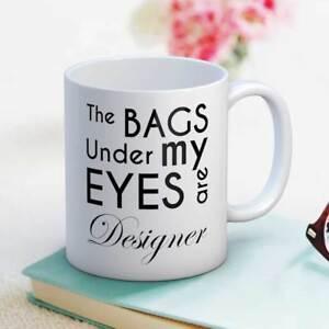 The bags under my eyes are designer fun coffee tea mug gift