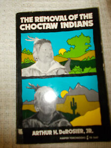 THE REMOVAL OF THE CHOCTAW INDIANS, BY ARTHUR H. DEROSIER, JR., PAPERBACK,1971