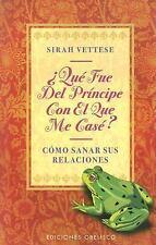 Que Fue del Principe Con el Que Me Case: Curacion Espiritual Para Relaciones Mal