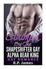 GAY ROMANCE- Claimed By The Shapeshifter Gay Alpha Bear King (gay romance, lgbt,