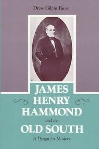 James Henry Hammond and the Old South: A Design for Mastery (Southern Biography