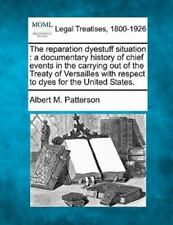The Reparation Dyestuff Situation: A Documentary History Of Chief Events In T...