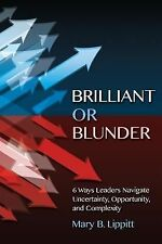 Brilliant or Blunder : 6 Ways Leaders Navigate Uncertainty, Opportunity and C...