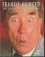 BIOGRAPHY , FRANKIE HOWERD , THE ILLUSTRATED BIOGRAPHY by MICK MIDDLES
