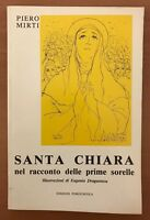 PIERO MIRTI - SANTA CHIARA NEL RACCONTO DELLE PRIME.... - 1982 PORZIUNCOLA (QB)