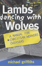 Lambs Dancing with Wolves: A Manual for Christian Workers Overseas, Griffiths, M
