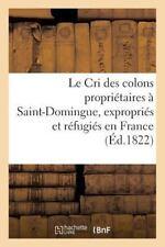 Le Cri Des Colons Proprietaires a Saint-Domingue, Expropries Et Refugies En Fran
