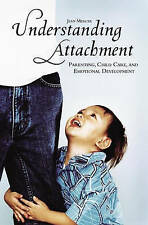 NEW Understanding Attachment: Parenting, Child Care, and Emotional Development
