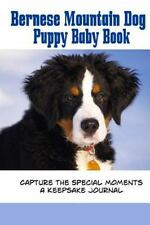 Blank Journal: Bernese Mountain Dog Puppy Baby Book : Capture the Special...