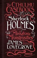 Sherlock Holmes and the Miskatonic Monstrosities by James Lovegrove (author)