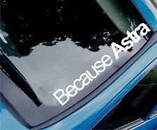 BECAUSE ASTRA Funny Novelty Car/Window Vinyl Sticker/Decal - Large Size