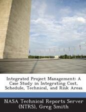 Integrated Project Management: A Case Study in Integrating Cost, Schedule, Techn