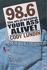 NEW 98.6 Degrees: The Art of Keeping Your Ass Alive by Cody Lundin