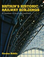 BRITAINS HISTORIC RAILWAY BUILDINGS: A GAZETTEER OF STRUCTURES AND SITES ISBN: 9