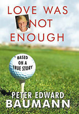 NEW Love Was Not Enough by Edward Baumann Peter Edward Baumann