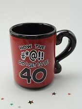 HOW THE #*@!! DID I GET TO BE 40, Coffee Mug, Ceramic, Fun, A4