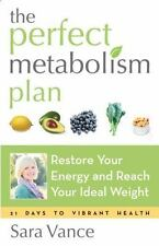 The Perfect Metabolism Plan : Restore Your Energy and Reach Your Ideal Weight...