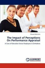 The Impact Of Perceptions On Performance Appraisal: A Case Of Education Secto...