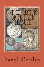 COIN COLLECTING FOR FUN AND PLEASURE - CONLEY, DARYL - NEW PAPERBACK BOOK