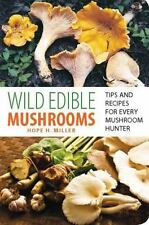 Wild Edible Mushrooms: Tips And Recipes For Every Mushroom Hunter by Miller, Ho