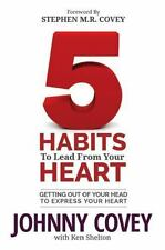 5 Habits to Lead from Your Heart : Getting Out of Your Head to Express Your...