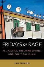 Fridays of Rage: Al Jazeera, the Arab Spring, and Political Islam by Sam...