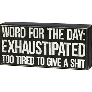 Primitive Box Sign 'Word for the Day: Exhaustipated' Black & White Wood by PBK