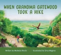 WHEN GRANDMA GATEWOOD TOOK A HIKE - HOUTS, MICHELLE/ MAGNUS, ERICA (ILT) - NEW H