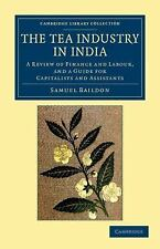 The Tea Industry in India : A Review of Finance and Labour, and a Guide for...