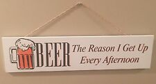 "5""x 20"" ~Beer The Reason I Get Up Every Afternoon ~Sarcastic Wood Sign Plaque"