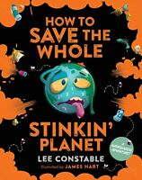 How to Save the Whole Stinkin' Planet 'A Garbological Adventure Constable, Lee
