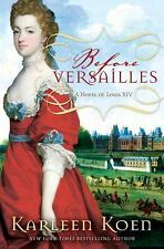 Before Versailles: A Novel of Louis XIV, Karleen Koen Book Like New