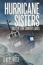 Hurricane Sisters : Tales of Low Country Ladies by J. C. Fewell (2012,...