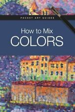 How to Mix Colors (Pocket Art Guides), , Parramón Editorial Team, Excellent, 201