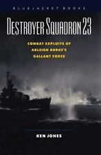 Destroyer Squadron 23: Combat Exploits of Arleigh Burke's Gallant Force Bluejac