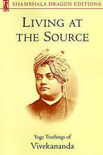 Living at the Source: Yoga Teachings of Vivekananda (Shambhala Dragon Editions)